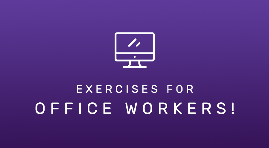 Exercises for Office Aches & Pains!